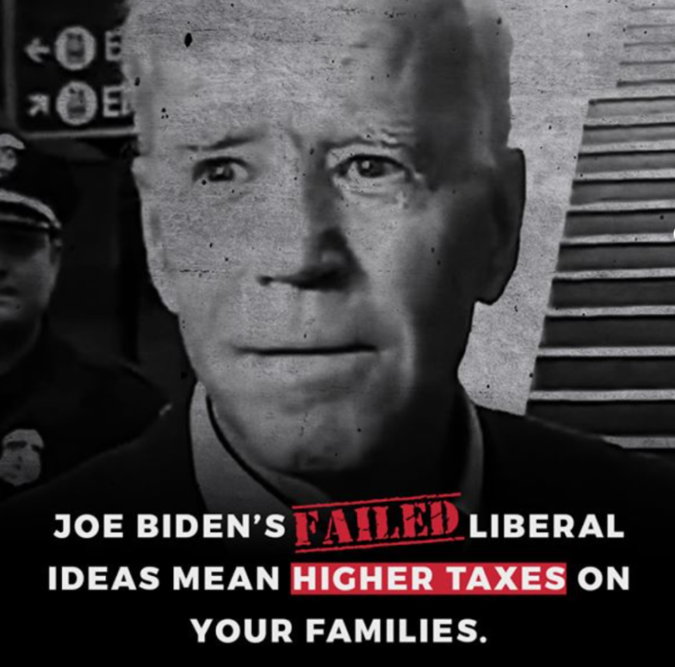 """The body of a Trump ad. The ad features an image of Joe Biden in black and white. Beneath Biden is the following statement: """"JOE BIDEN'S FAILED LIBERAL IDEAS MEAN HIGHER TAXES ON YOUR FAMILIES."""""""