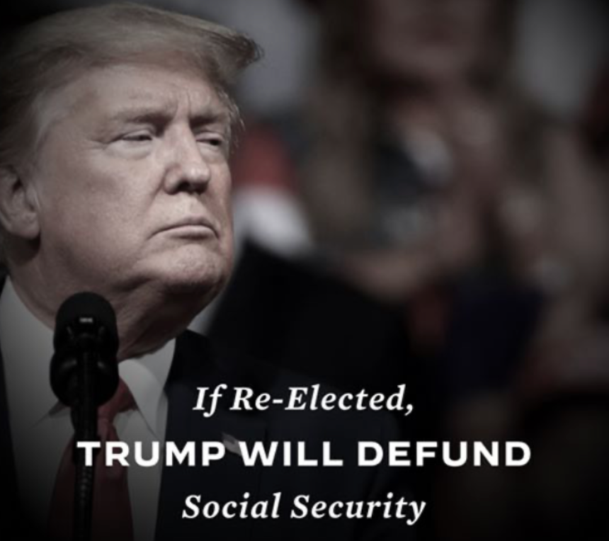 """Body of ad by Biden. The ad shows Trump with the following statement: """"If Re-Elected, TRUMP WILL DEFUND Social Security."""""""