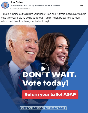 """Biden ad featuring a paused video showing Biden and Harris with the caption """"DON'T WAIT. Vote today! Return your ballot ASAP."""" Above the video is the following text: """"Time is running out to return your ballot! Joe and Kamala need every single vote this year to defeat Trump - click below now to learn where and how to return your ballot today!"""""""