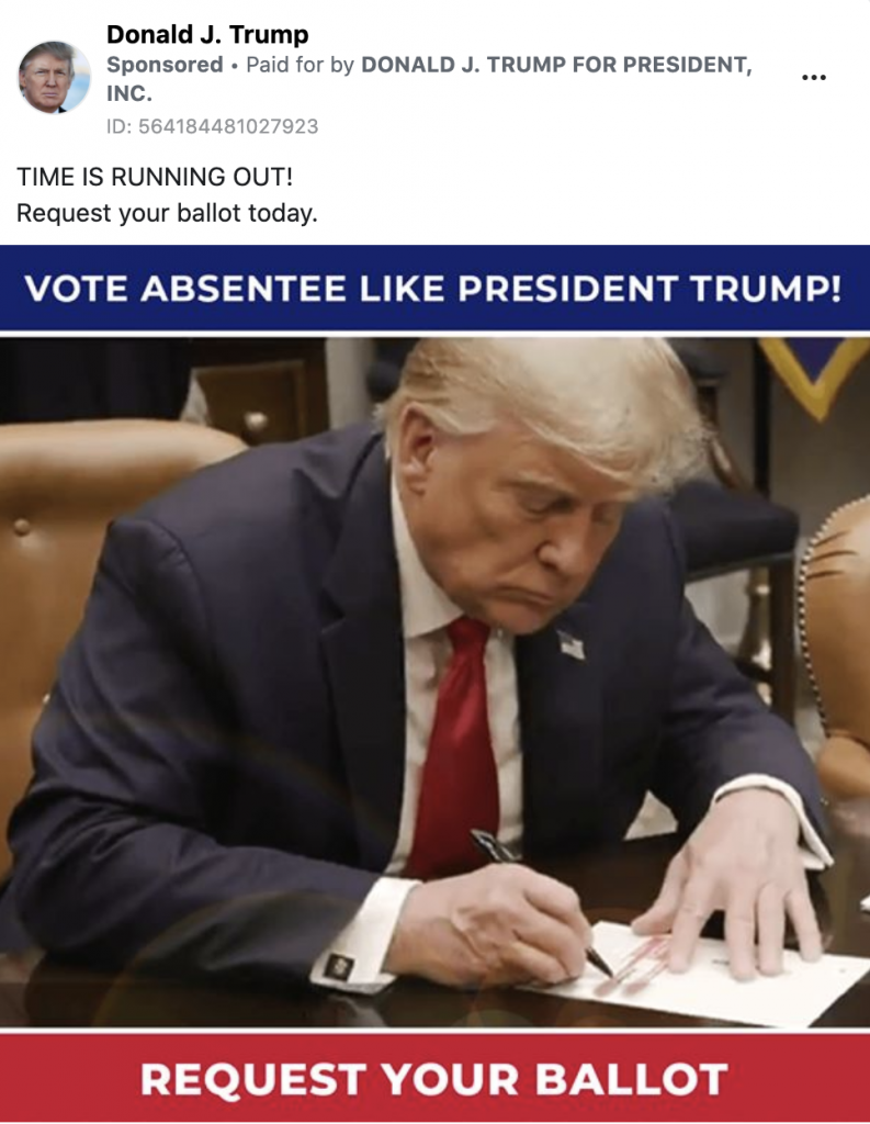 """Trump ad showing a picture of Trump signing a document. The caption reads """"VOTE ABSENTEE LIKE PREISDENT TRUMP! REQUEST YOUR BALLOT TODAY."""" Above the image reads """"TIME IS RUNNING OUT! Request your ballot today."""""""